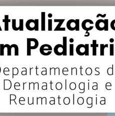 Atualização em Pediatria – Departamentos de Dermatologia e Reumatologia, confira!