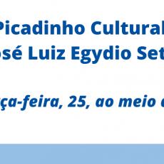 Picadinho Cultural – Dr. José Luiz Egydio Setúbal – terça-feira, 25, ao meio-dia