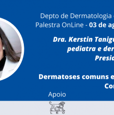 Dermatoses Comuns em Pediatria – 03 de agosto, Dra. Kerstin Taniguchi Abagge